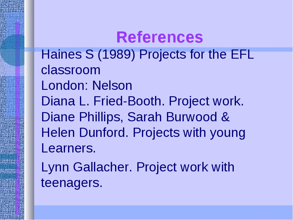 References Haines S (1989) Projects for the EFL classroom London: Nelson Dia...