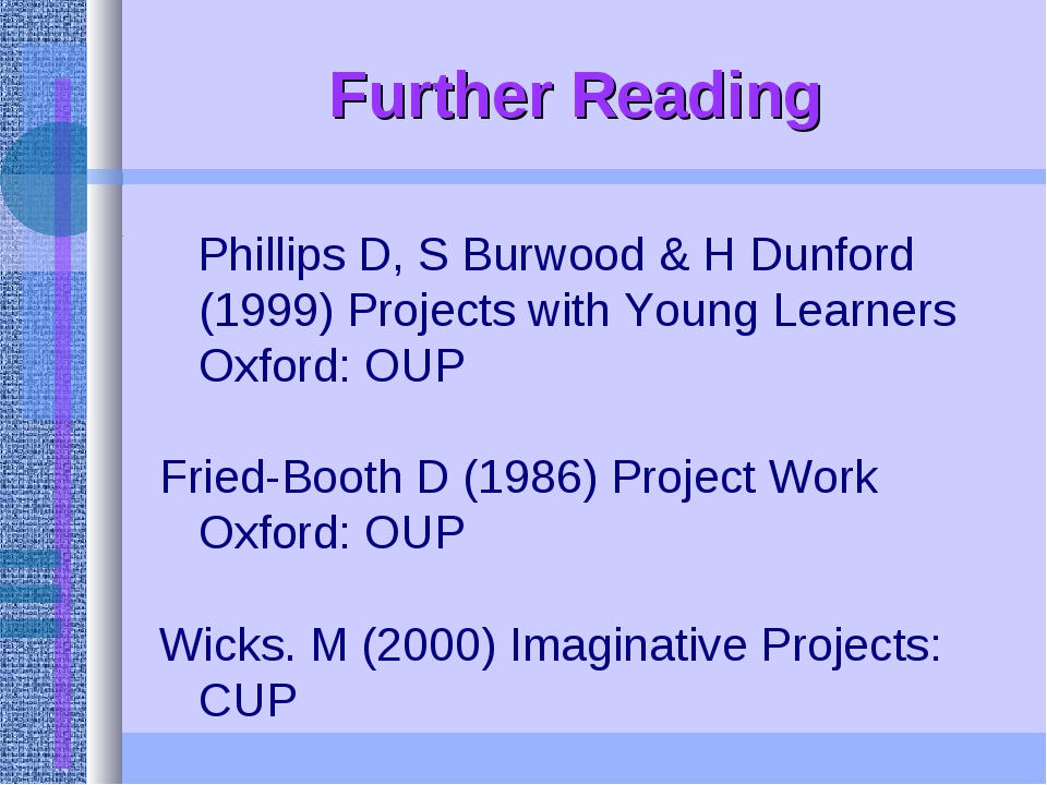 Further Reading Phillips D, S Burwood & H Dunford (1999) Projects with Young...