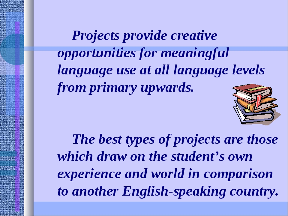 Projects provide creative opportunities for meaningful language use at all l...