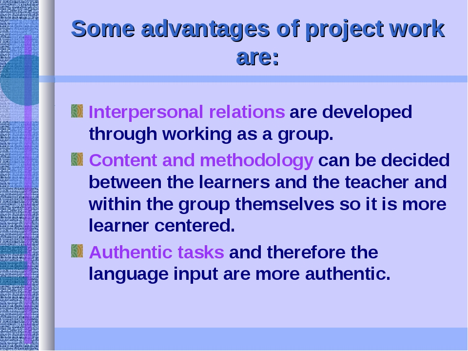 Some advantages of project work are: Interpersonal relations are developed th...