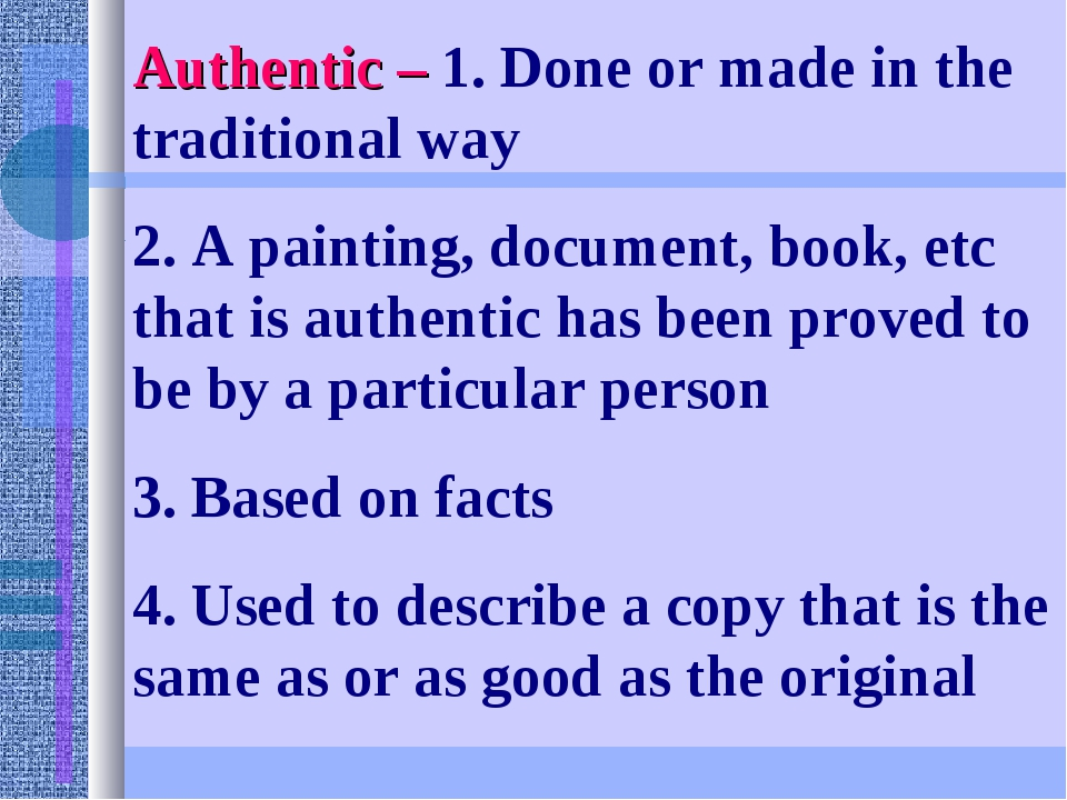 Authentic – 1. Done or made in the traditional way 2. A painting, document, b...