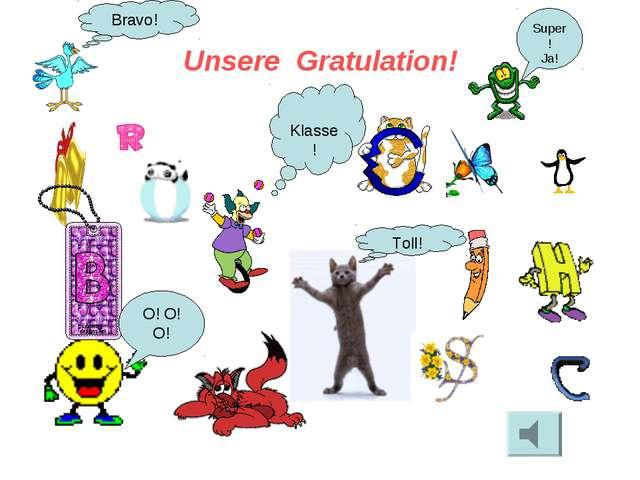 Unsere Gratulation! Bravo! Super! Ja! Toll! Klasse! O! O! O!