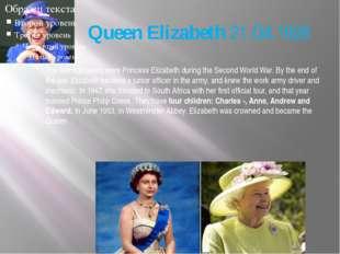 Queen Elizabeth 21.04.1926 The teenage years were Princess Elizabeth during