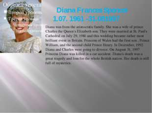 Diana Frances Spencer 1.07. 1961 -31.081997 Diana was from the aristocratic
