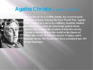 Agatha Christie 15 .091890 — 12 .01.1976) Born in Devon, to a wealthy family,
