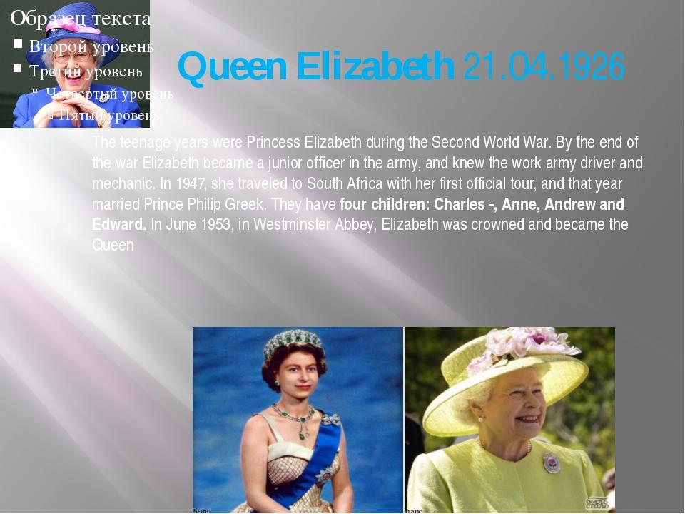 Queen Elizabeth 21.04.1926 The teenage years were Princess Elizabeth during...