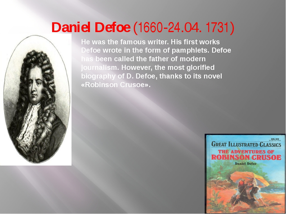 Daniel Defoe (1660-24.04. 1731) He was the famous writer. His first works Def...