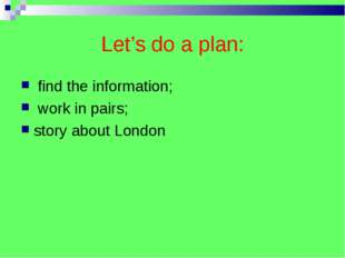 Let's do a plan: find the information; work in pairs; story about London