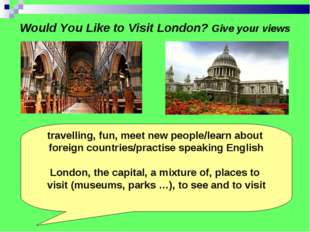 Would You Like to Visit London? Give your views travelling, fun, meet new peo