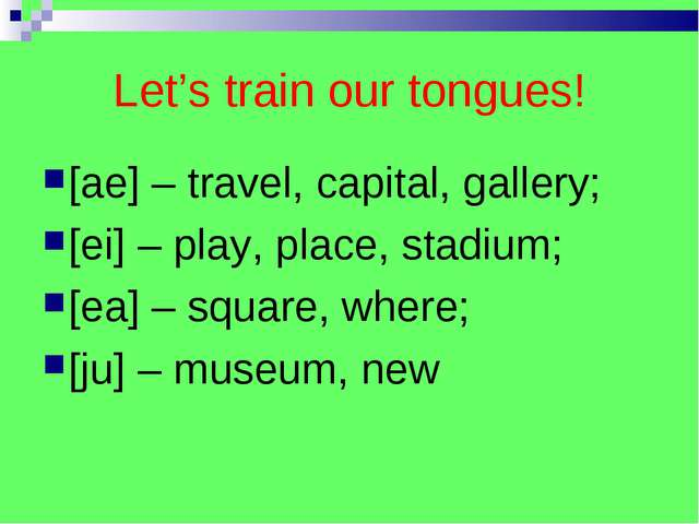 Let's train our tongues! [ae] – travel, capital, gallery; [ei] – play, place,...
