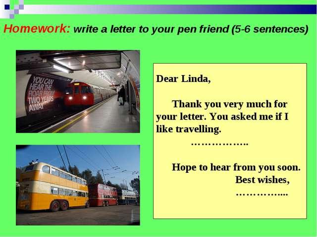 Homework: write a letter to your pen friend (5-6 sentences) Dear Linda, Thank...