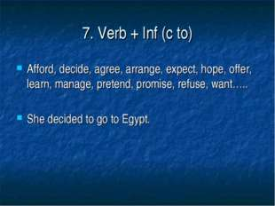 7. Verb + Inf (с to) Afford, decide, agree, arrange, expect, hope, offer, lea