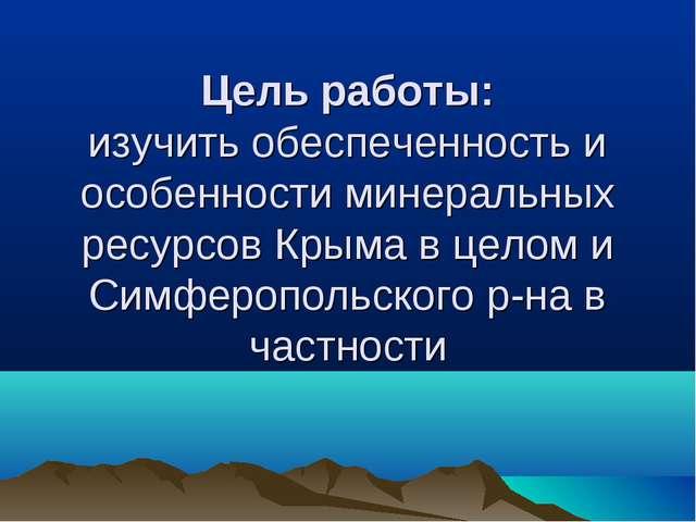 Цель работы: изучить обеспеченность и особенности минеральных ресурсов Крыма...