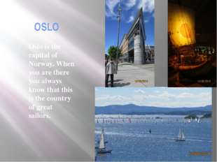 OSLO Oslo is the capital of Norway. When you are there you always know that t