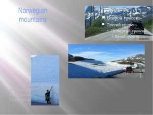 Norwegian mountains Norway is also a country of mountains. Some of them are a