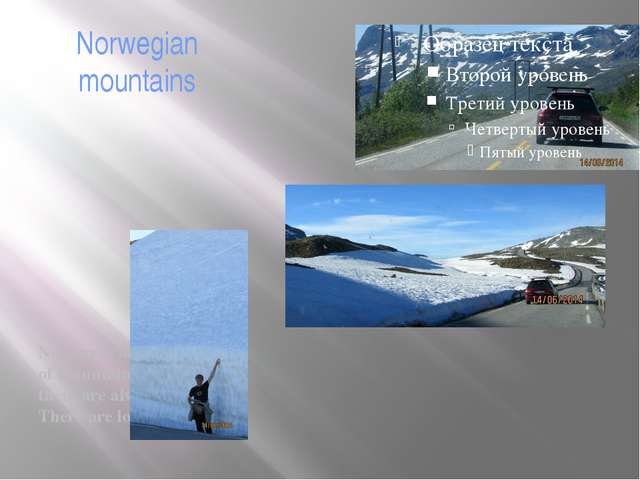 Norwegian mountains Norway is also a country of mountains. Some of them are a...
