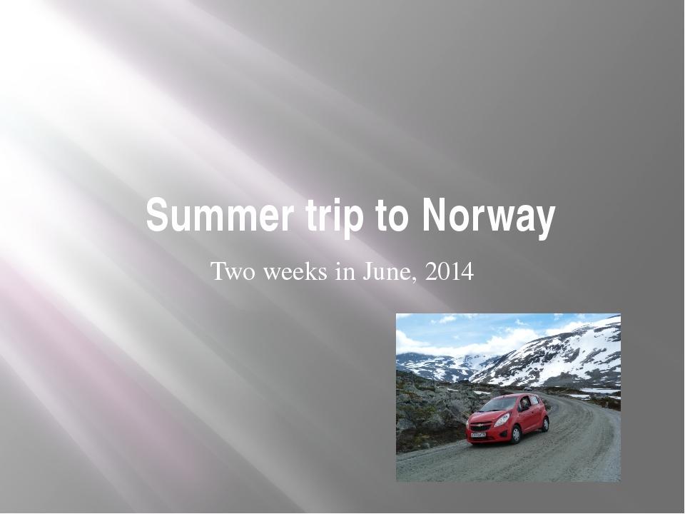 Summer trip to Norway Two weeks in June, 2014