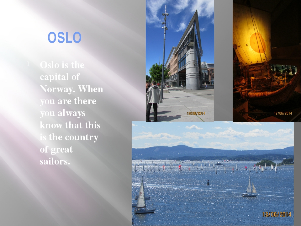 OSLO Oslo is the capital of Norway. When you are there you always know that t...