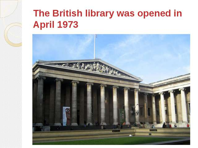 The British library was opened in April 1973