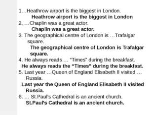 1…Heathrow airport is the biggest in London. Heathrow airport is the biggest