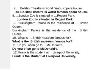 7…. Bolshoi Theatre is world famous opera house. The Bolshoi Theatre is worl