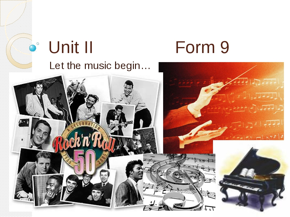 Unit II Form 9 Let the music begin…