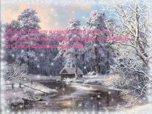 Делая эту работу я узнала много нового и о снежинках и снеге. Теперь я увере