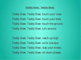 Teddy Bear, Teddy Bear Teddy Bear, Teddy Bear, touch your nose Teddy Bear, T