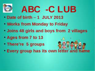 ABC -C LUB Date of birth – 1 JULY 2013 Works from Monday to Friday Joins 48