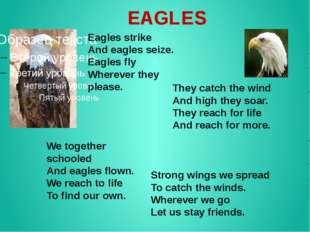 EAGLES Eagles strike And eagles seize. Eagles fly Wherever they please. They