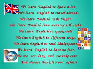We learn English to know a lot.     We learn English to travel abroad. W