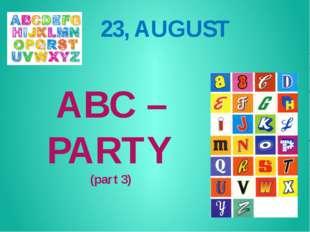 ABC – PARTY (part 3) 23, AUGUST