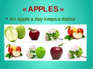 « APPLES » An apple a day keeps a doctor away.