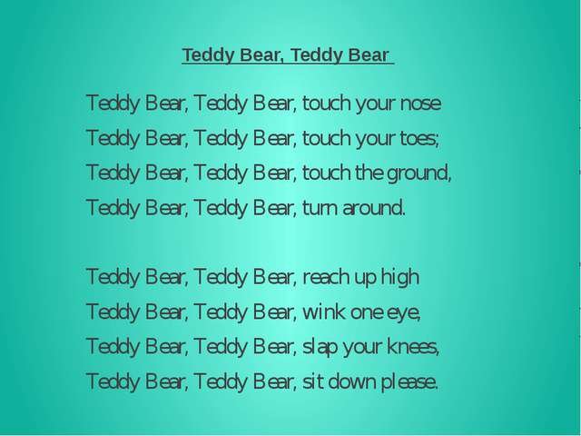 Teddy Bear, Teddy Bear Teddy Bear, Teddy Bear, touch your nose Teddy Bear, T...