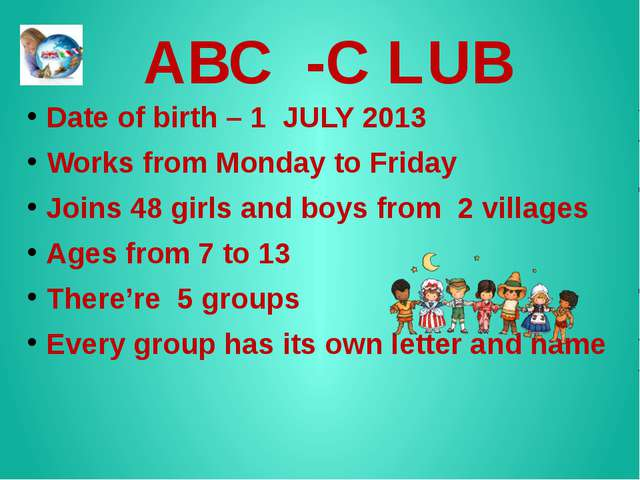ABC -C LUB Date of birth – 1 JULY 2013 Works from Monday to Friday Joins 48...