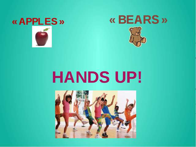 « APPLES » HANDS UP! « BEARS »