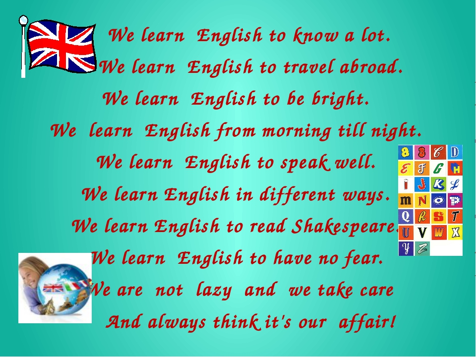 We learn English to know a lot.     We learn English to travel abroad. W...