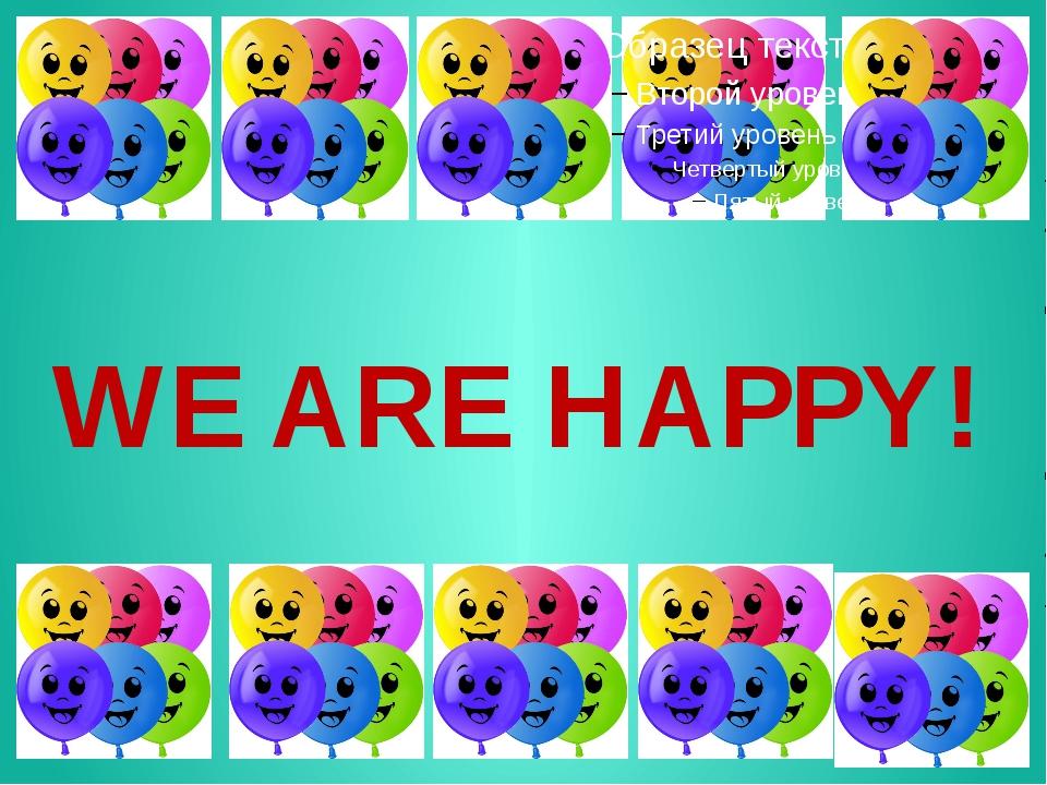 WE ARE HAPPY!