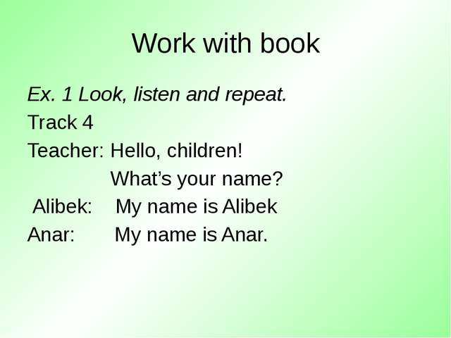 Work with book Ex. 1 Look, listen and repeat. Track 4 Teacher: Hello, childre...