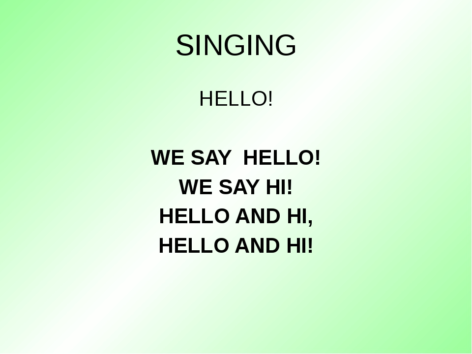 SINGING HELLO! WE SAY HELLO! WE SAY HI! HELLO AND HI, HELLO AND HI!