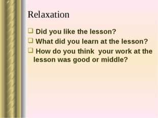 Relaxation Did you like the lesson? What did you learn at the lesson? How do