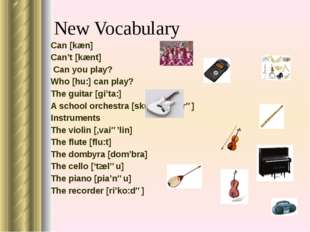 New Vocabulary Can [kæn] Can't [kænt] Can you play? Who [hu:] can play? The g