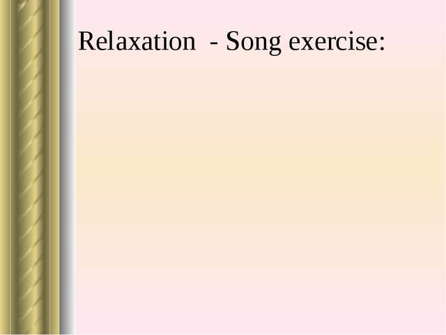 Relaxation - Song exercise: