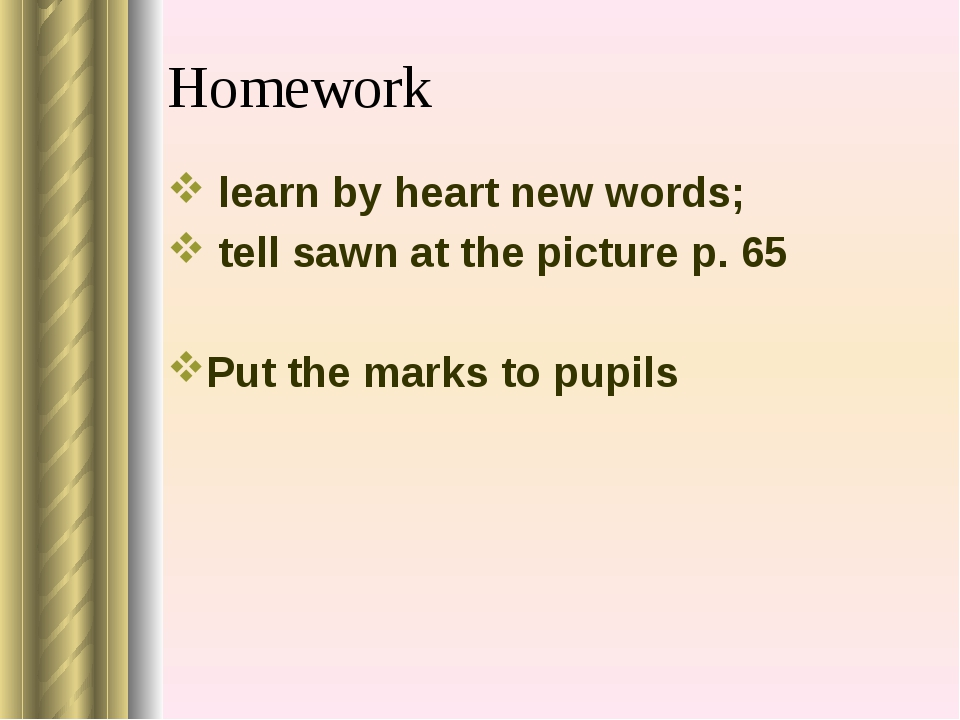 Homework learn by heart new words; tell sawn at the picture p. 65 Put the mar...