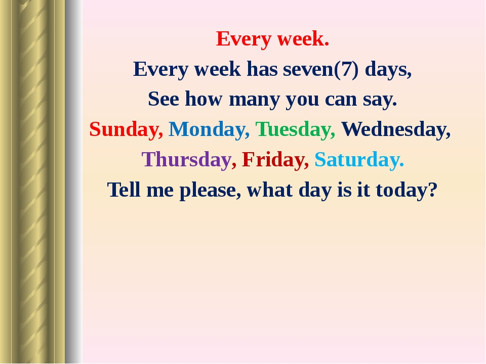 Every week. Every week has seven(7) days, See how many you can say. Sunday, M...
