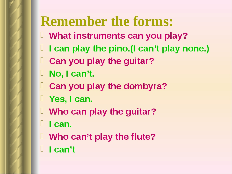 Remember the forms: What instruments can you play? I can play the pino.(I can...