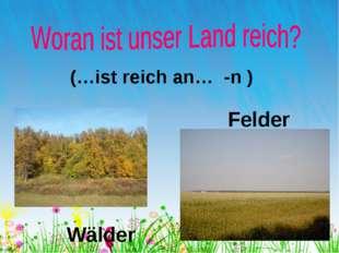 Wälder Felder (…ist reich an… -n )