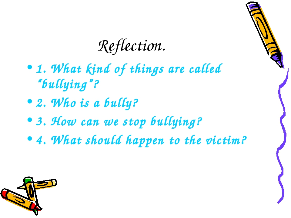 """Reflection. 1. What kind of things are called """"bullying""""? 2. Who is a bully?..."""