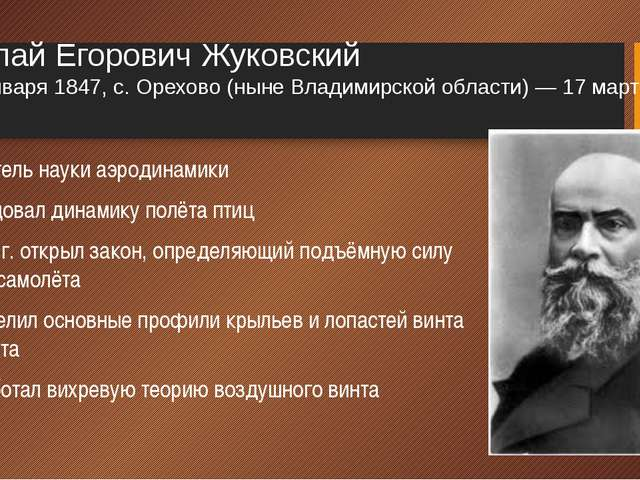 Николай Егорович Жуковский 5 [17] января 1847, с. Орехово (ныне Владимирской...