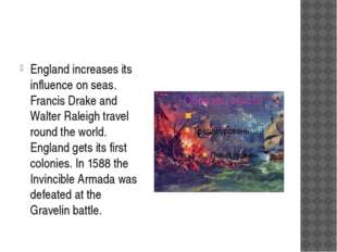 England increases its influence on seas. Francis Drake and Walter Raleigh tr
